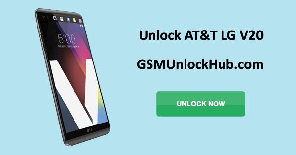 How to Unlock AT&T LG V20 for Any Carrier – GSMUnlockHub com